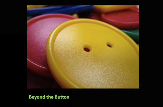 Beyond the Button